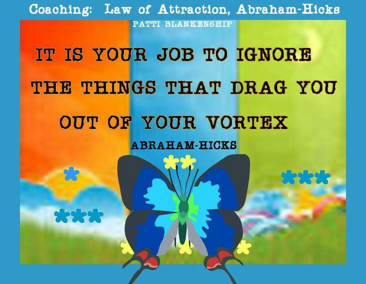 This is your job to have what you want. Abraham Hicks