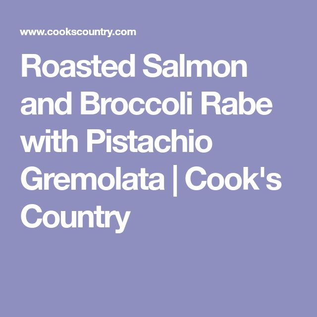 Roasted Salmon and Broccoli Rabe with Pistachio Gremolata | Cook's Country
