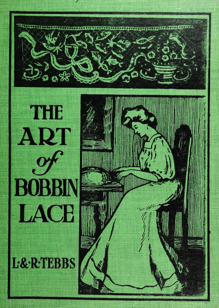 """The art of bobbin lace : a practical text book of workmanship in antique and modern lace including Geneoese, point de flandre bruges guipure, duchesse, Honiton, """"raised"""" Honiton, applique, and Bruxelles : also how to clean and repair valuable lace, etc."""