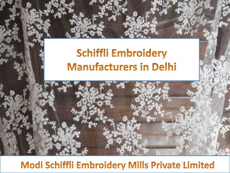 Schiffli Embroidery Manufacturers in Delhi | Modi Schiffli Embroidery Mills 	  Book your quantity order for quality fabrics and laces at Fabricsnlaces.com. Modi Schiffli Embroidery Mills is the largest Schiffli Embroidery Manufacturers in Delhi which deliver your order at the time they have promised.