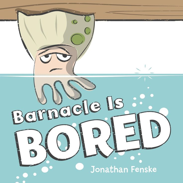 Watch. Connect. Read.: Barnacle is Bored by Jonathan Fenske