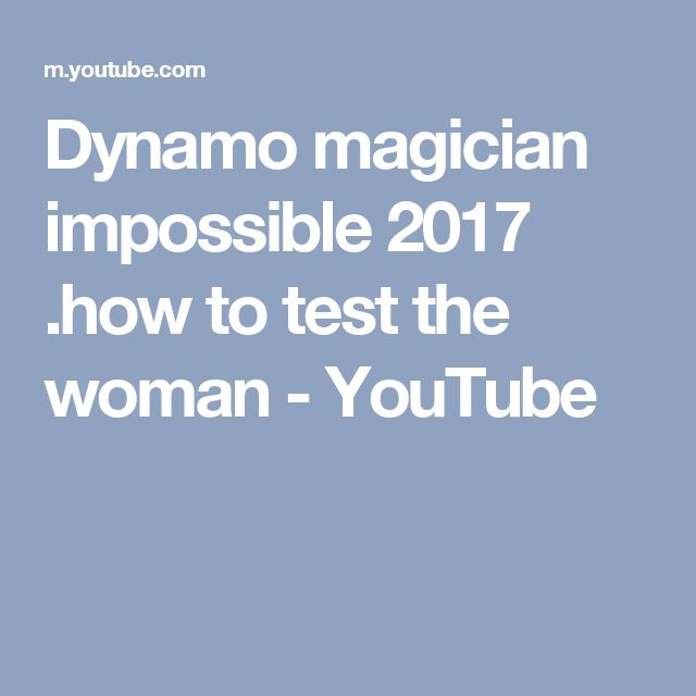 Dynamo magician impossible 2017 .how to test the woman - YouTube