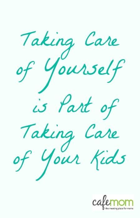 A Daily Reminder for Moms: Taking care of yourself IS part of taking care of your kids.