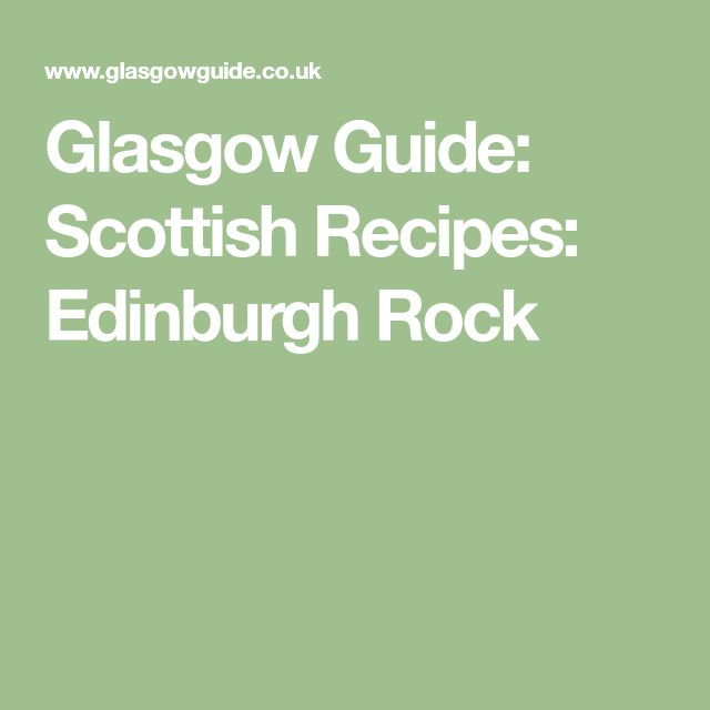 Glasgow Guide: Scottish Recipes: Edinburgh Rock