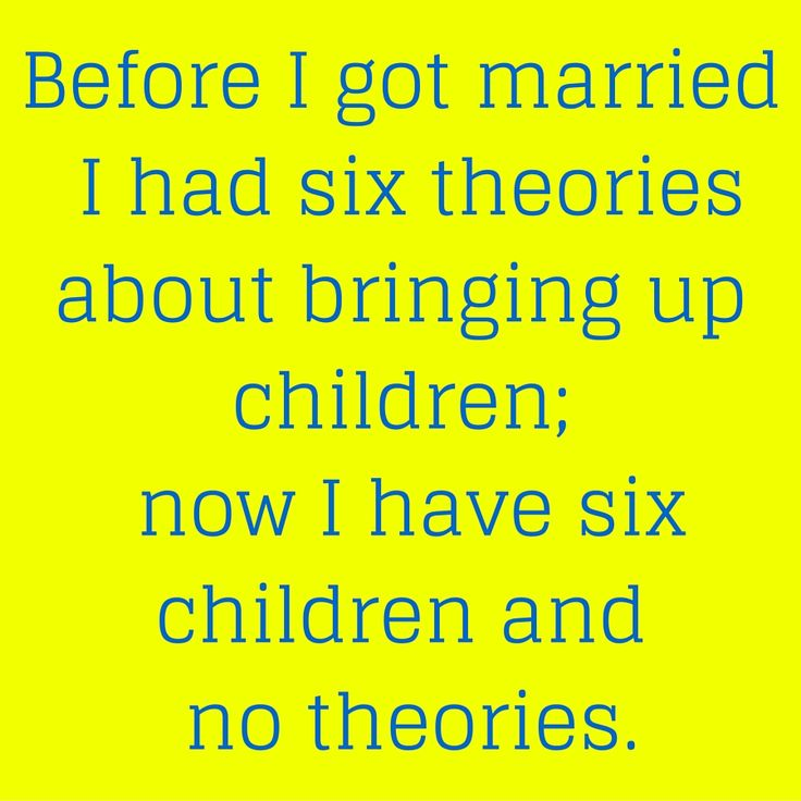 Before I got married I had six theories about bringing up children; now I have six children and no theories. #QuotesYouLove #QuoteofTheDay #FunnyQuotes  Visit our website for text status wallpapers.  www.quotesulove.com