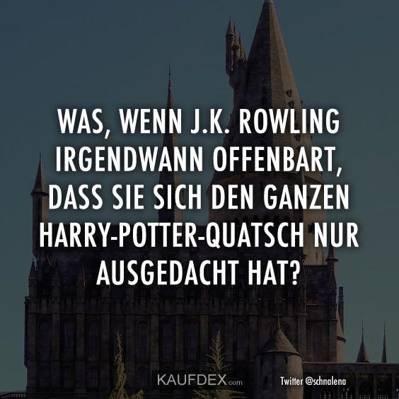 Was, wenn J.K. Rowling irgendwann offenbart, dass sie sich ...
