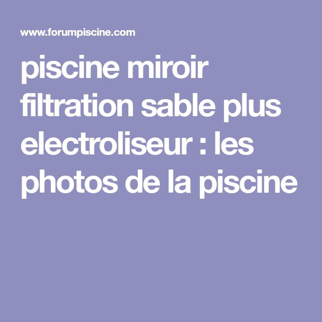 piscine miroir filtration sable plus electroliseur : les photos de la piscine