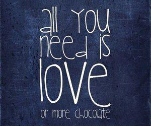 All you need is love or more chocolate :) #chocolate #quotes