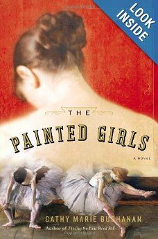 The Painted Girls: A Novel: Cathy Marie Buchanan: 9781594486241: Amazon.com: Books