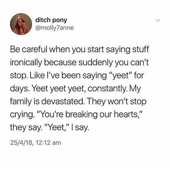 I Just Realized I Ve Been Saying Yeet An Annoying Amount These Past Few Days Time To Stop Clean Funny Memes Funny Memes Relatable