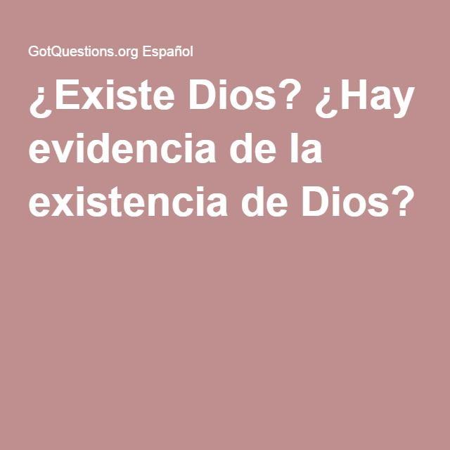 ¿Existe Dios? ¿Hay evidencia de la existencia de Dios?