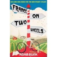 France on Two Wheels: Six Long Bike Rides for the Bon Vivant Cyclist. This book – full of useful details and tips – follows the author through six intricately plotted Gallic cycling routes!