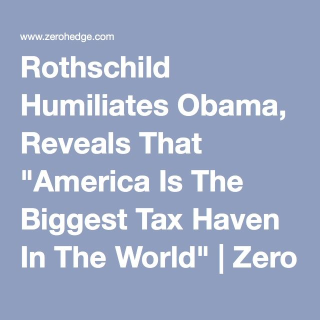 """Rothschild Humiliates Obama, Reveals That """"America Is The Biggest Tax Haven In The World"""" 