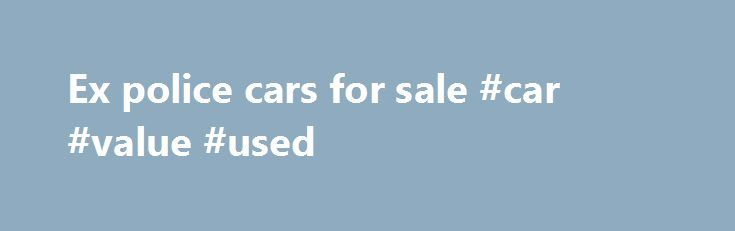 Ex police cars for sale #car #value #used http://car-auto.remmont.com/ex-police-cars-for-sale-car-value-used/  #ex police cars for sale # www.WESELLPOLICECARS.com Ex Police Cars, Dog Vans, Vehicle […]
