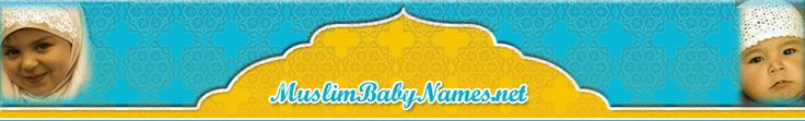 Muslim Baby Names- Muslim names with meanings, Islamic Arabic baby names.