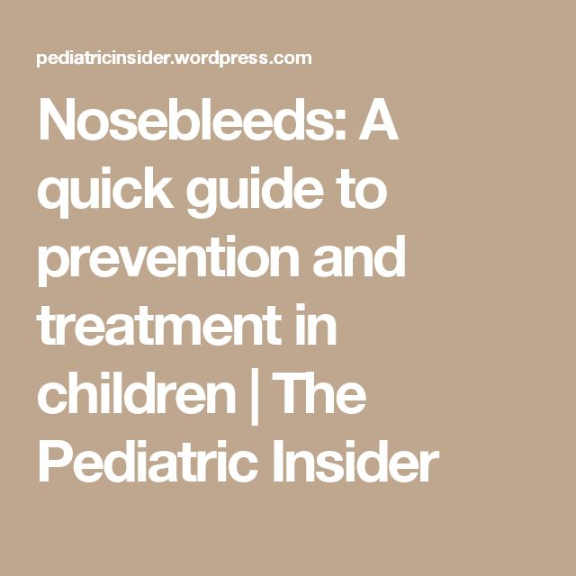 Nosebleeds: A quick guide to prevention and treatment in children | The Pediatric Insider