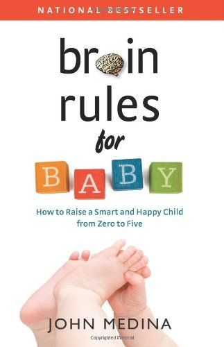 Brain Rules for Baby: How to Raise a Smart and Happy Child from Zero to Five (9780983263302)