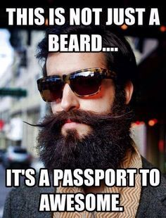 This is not a beard...It's a passport to awesome.
