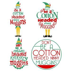 Don't Be A Cotton Headed Ninny Muggins - Elf Christmas Quote Cuttable Design Cut File. Vector, Clipart, Digital Scrapbooking Download, Available in JPEG, PDF, EPS, DXF and SVG. Works with Cricut, Design Space, Sure Cuts A Lot, Make the Cut!, Inkscape, CorelDraw, Adobe Illustrator, Silhouette Cameo, Brother ScanNCut and other compatible software.
