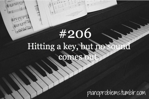 That is possibly THE most annoying thing that happens while playing piano. It's even more annoying when, even after MONTHS of begging, your mother still won't get it fixed.