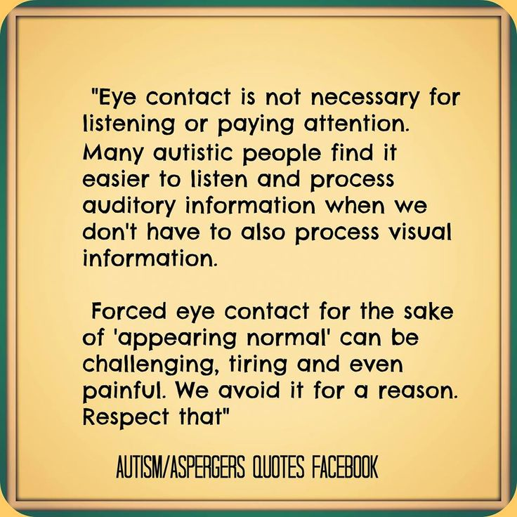 """Forced eye contact for the sake of """"appearing normal"""" can be challenging, tiring and even painful for a child with Autism. Respect that."""