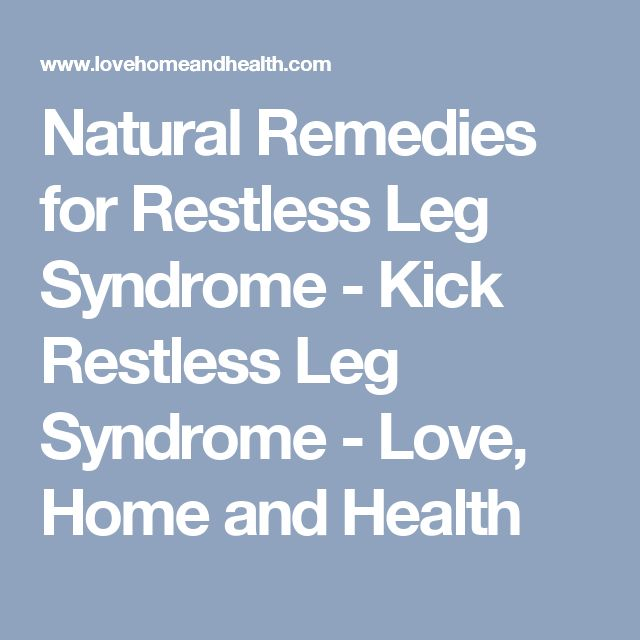 Natural Remedies for Restless Leg Syndrome - Kick Restless Leg Syndrome - Love, Home and Health