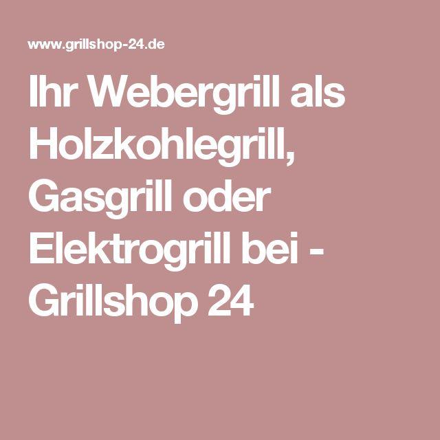 Ihr Webergrill als Holzkohlegrill, Gasgrill oder Elektrogrill bei - Grillshop 24
