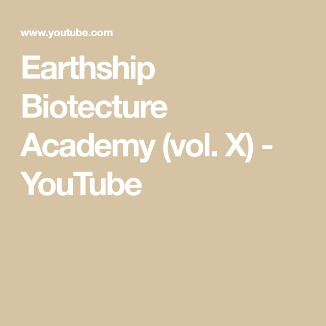 Earthship Biotecture Academy (vol. X) - YouTube
