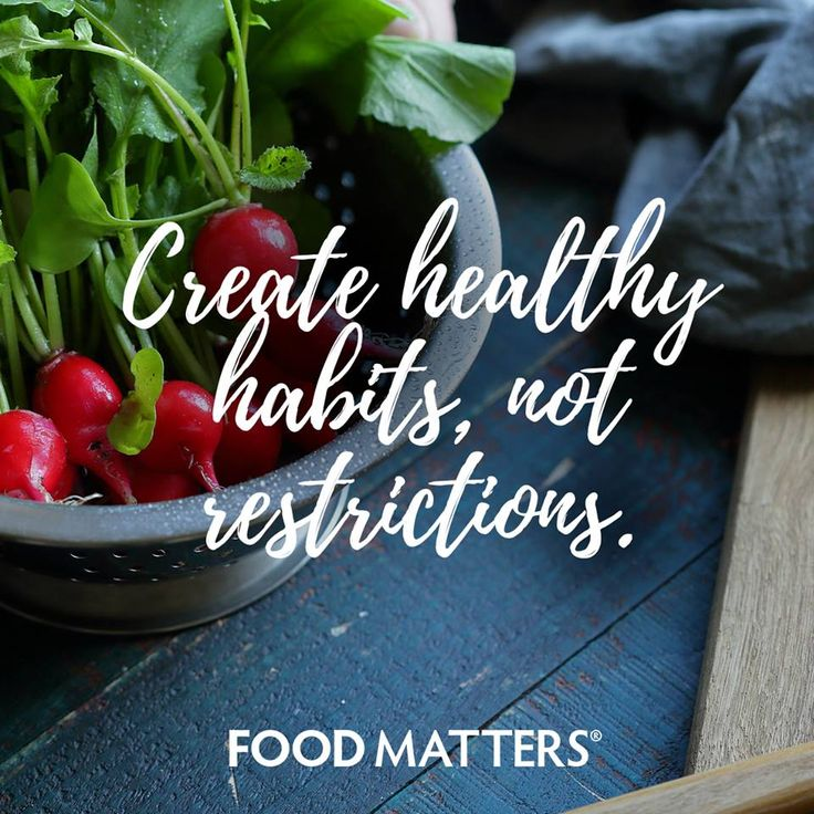 Are you focusing on creating healthier habits in your life, rather than restrictions? www.foodmatters.com