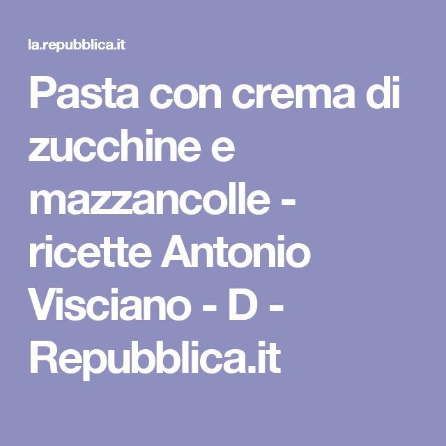 Pasta con crema di zucchine e mazzancolle - ricette Antonio Visciano - D - Repubblica.it