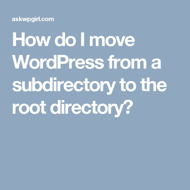 How do I move WordPress from a subdirectory to the root directory?