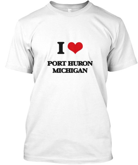 I Love Port Huron Michigan White T-Shirt Front - This is the perfect gift for someone who loves Port Huron. Thank you for visiting my page (Related terms: I love,I love Port Huron Michigan,I Love PORT HURON Michigan,PORT HURON,St Clair,PORT HURON travel,M ...)