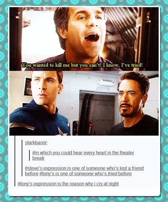 When I heard Bruce say that, I wanted to cry. When I realized what Tony's face meant... I did.