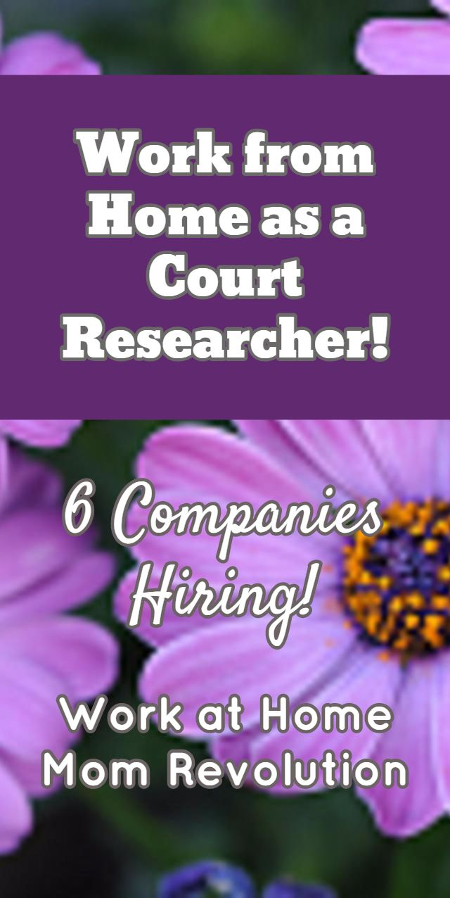If you're seeking a way to make extra money from your own home, then a career as a home-based court researcher might be perfect for you! Work from Home as a Court Researcher!  / 6 Companies Hiring! / Work at Home Mom Revolution