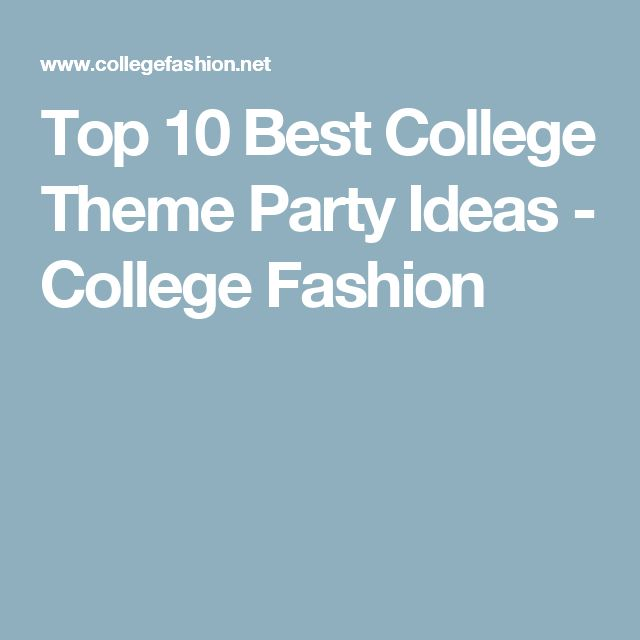 Top 10 Best College Theme Party Ideas - College Fashion