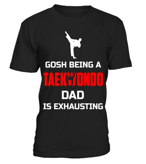"""# Gosh Being A Taekwondo Dad Is Exhausting Funny Shirt Gift .  Special Offer, not available in shops      Comes in a variety of styles and colours      Buy yours now before it is too late!      Secured payment via Visa / Mastercard / Amex / PayPal      How to place an order            Choose the model from the drop-down menu      Click on """"Buy it now""""      Choose the size and the quantity      Add your delivery address and bank details      And that's it!      Tags: Gosh Being A Taekwondo…"""
