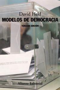 """Held, David. """"Modelos de democracia"""". Madrid: Alianza Editorial, 2016. Encuentra este libro en la 2ª planta: 321.7HEL"""