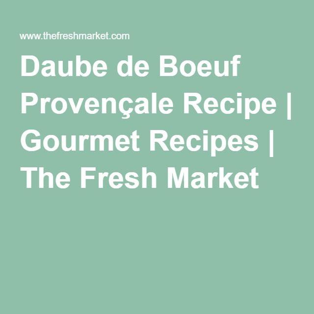 Daube de Boeuf Provençale Recipe | Gourmet Recipes | The Fresh Market