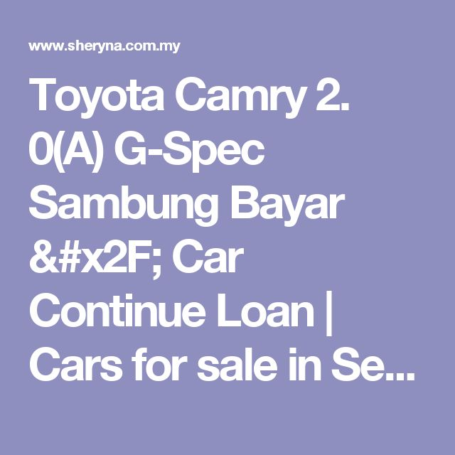 Toyota Camry 2. 0(A) G-Spec Sambung Bayar / Car Continue Loan | Cars for sale in Seri Kembangan, Selangor | Sheryna.com.my Mobile - 748083