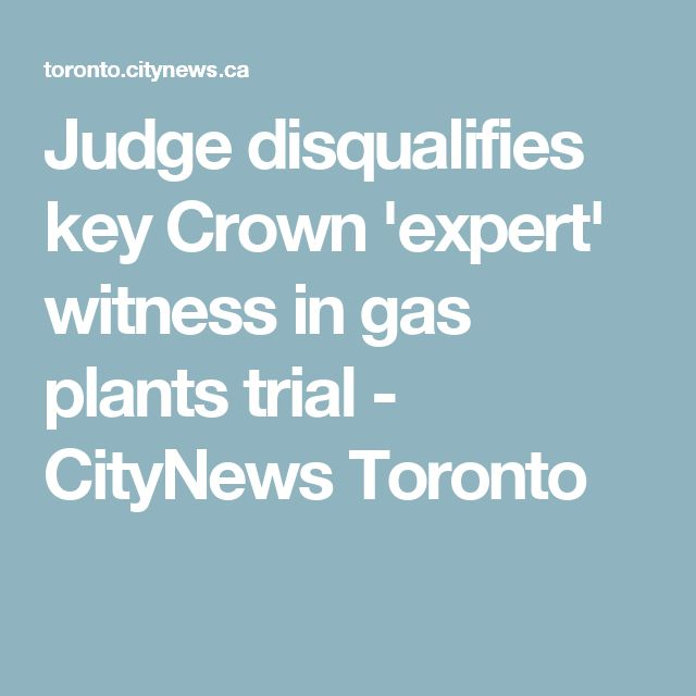 Judge disqualifies key Crown 'expert' witness in gas plants trial - CityNews Toronto