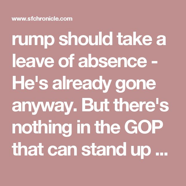 rump should take a leave of absence - He's already gone anyway. But there's nothing in the GOP that can stand up and lead.