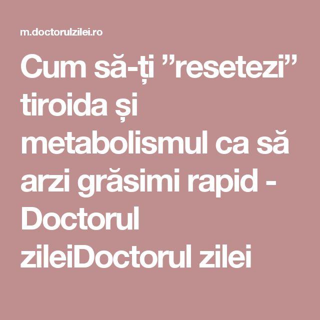 """Cum să-ți """"resetezi"""" tiroida și metabolismul ca să arzi grăsimi rapid - Doctorul zileiDoctorul zilei"""