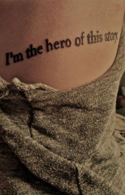 """I'm the hero of this story."" #tattoos #text"