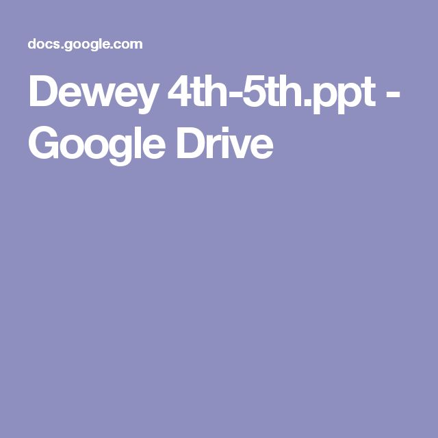 Dewey 4th-5th.ppt - Google Drive