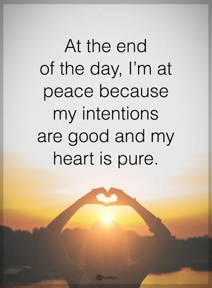 At the end of the day, I'm at peace because my intentions are good and my heart is pure. #powerofpositivity #positivewords #positivethinking #inspirationalquote #motivationalquotes #quotes #life #love #intentions #heart #pure #peace #hope #faith #trust #truth #honesty #loyalty
