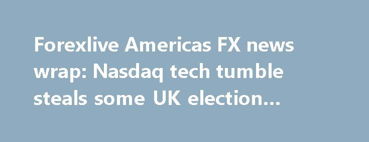 Forexlive Americas FX news wrap: Nasdaq tech tumble steals some UK election thunder http://betiforexcom.livejournal.com/24775434.html  Forex news for trading on June 9, 2017... In other markets, the end of day snapshot shows: - Spot gold down -$10.83 to $1267.22 - WTI crude closed up $0.17 or +0.37% to $45.81 The UK election was the focus 24 hours ago when the UK exit polls predicted ...The post Forexlive Americas FX news wrap: Nasdaq tech tumble steals some UK election thunder appeared…