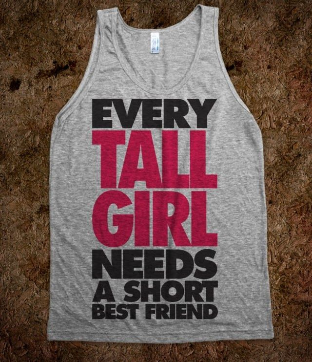 Quotes For Tall And Short Friends : Every tall girl needs a short best friend jessica merrick