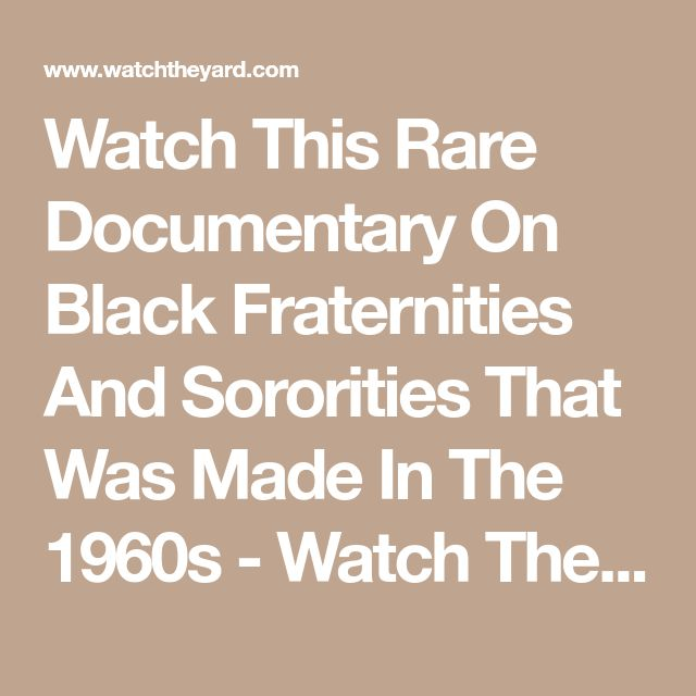 Watch This Rare Documentary On Black Fraternities And Sororities That Was Made In The 1960s - Watch The Yard