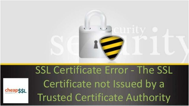 SSL Certificate Error - The SSL Certificate not Issued by a Trusted Certificate Authority by CheapSSLSecurity via @SlideShare. #SSL #SSLCertificate