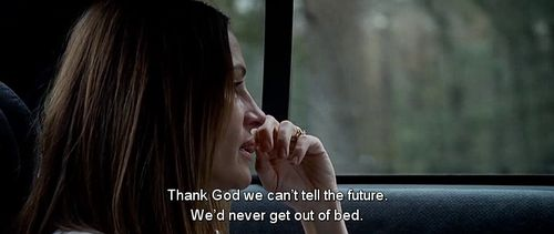 """""""Thank God we can't tell the future. We'd never get out of bed."""" - Julia Roberts, August: Osage County"""